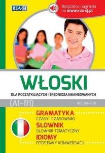 Włoski dla początkujących i średniozaawansowanych z nagraniami. Gramatyka. Słownik. Idiomy