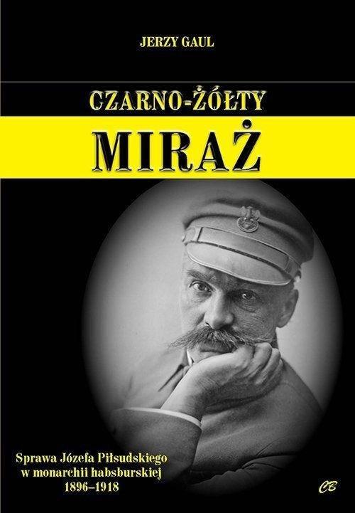 Czarno- żółty miraż. Sprawa Józefa Piłsudskiego...
