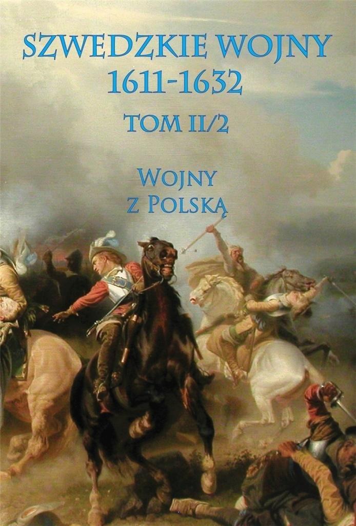 Szwedzkie wojny 1611-1632 Tom II2 Wojny z Polską