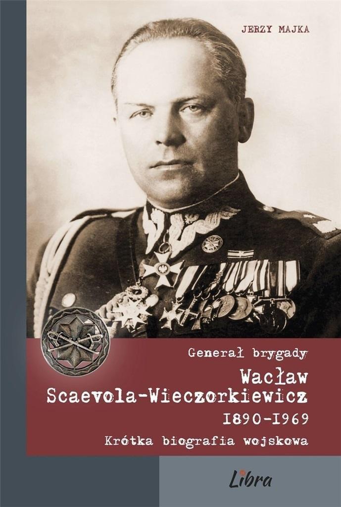 Generał brygady Wacław Scaevola-Wieczorkiewicz
