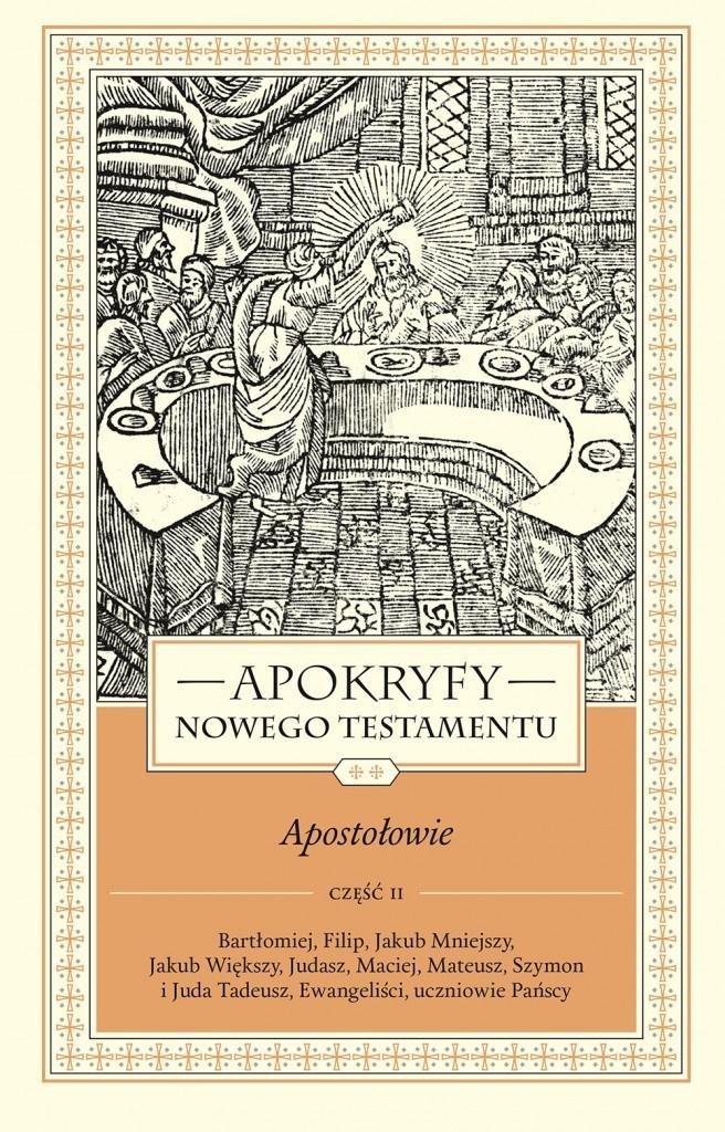 Apokryfy Nowego Testamentu. Apostołowie T.2 cz.2