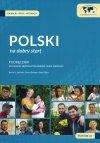 Polski na dobry start. Podręcznik do nauki języka polskiego jako obcego dla początkujących