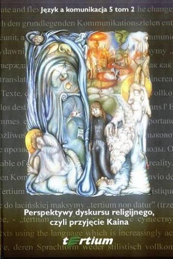Język a komunikacja 5. Tom 2: Perspektywy dyskursu religijnego, czyli przyjęcie Kaina