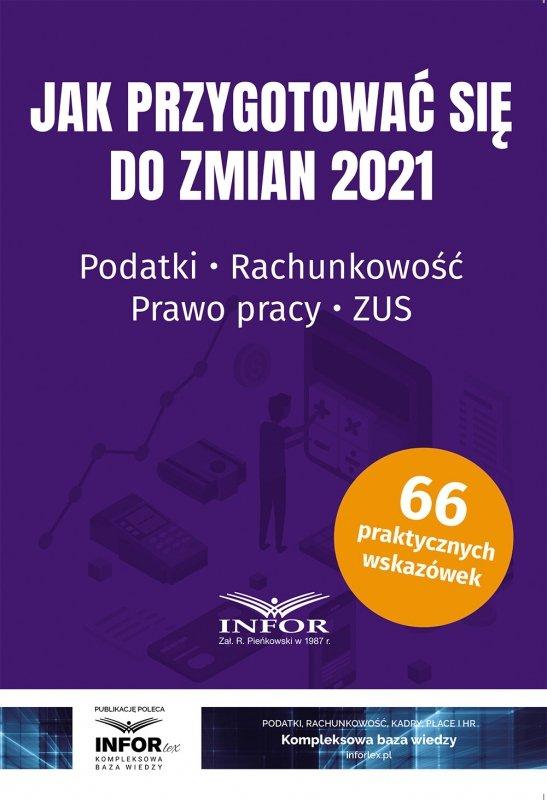 Jak przygotować się do zmian 2021. Podatki, rachunkowość, prawo pracy, ZUS