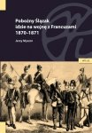 Pobożny Ślązak idzie na wojnę z Francuzami 1870-1871