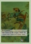 Od Custozzy do Loigny 1866–70.Z dziejów wojen o zjednoczenie Niemiec i Włoch