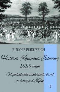 Historia kampanii jesiennej 1813 roku. Tom I