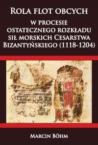 Rola flot obcych w procesie ostatecznego rozkładu sił morskich CesarstwaBizantyń<br />skiego (1118-1204)