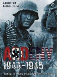 Ardeny 1944-1945. Ostatnie tchnienie wojsk pancernych Hitlera