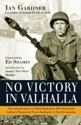 No Victory in Valhalla: The untold story of Third Battalion 506 Parachute Infantry Regiment from Bastogne to Berchtesgaden (General Military)