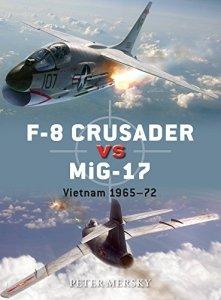 F-8 Crusader vs MiG-17 Vietnam 1965-72 (Duel Book 61)