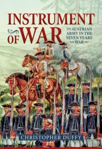INSTRUMENT OF WAR. The Austrian Army in the Seven Years War