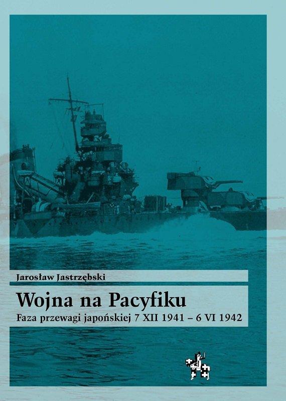 Wojna na Pacyfiku. Faza przewagi japońskiej 7 XII 1941 – 6 VI 1942