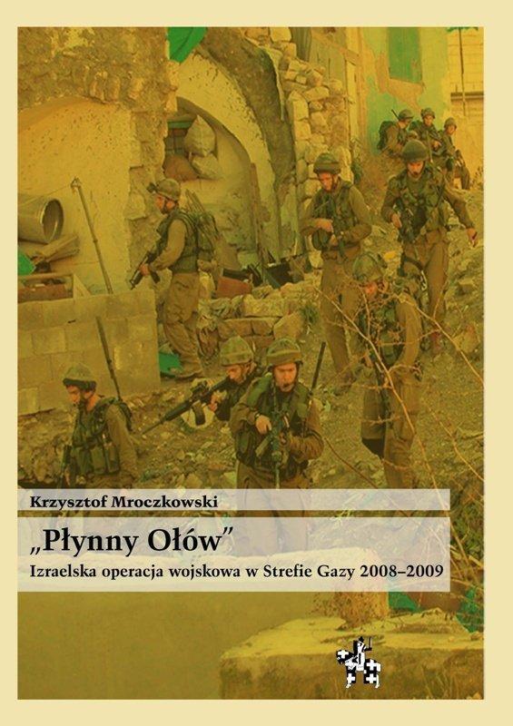 PŁYNNY OŁÓW. Izraelska operacja wojskowa w strefie Gazy 2008-2009