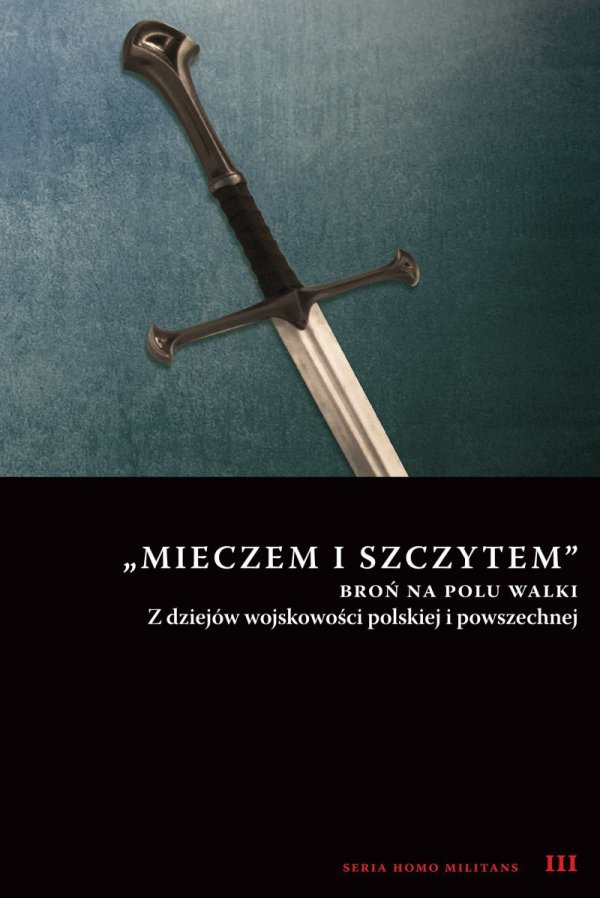 """""""Mieczem i szczytem"""" broń na polu walki"""