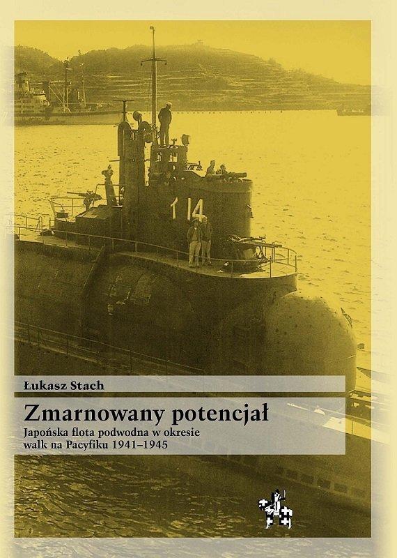 Zmarnowany potencjał. Japońska flota podwodna w okresie walk na Pacyfiku 1941-1945