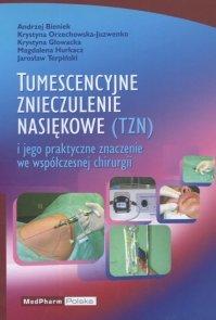 Tumescencyjne znieczulenie nasiękowe i jego praktyczne znaczenie we współczesnej chirurgii