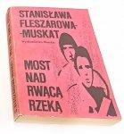 MOST NAD RWĄCĄ RZEKĄ Stanisława Fleszarowa-Muskat