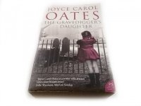 THE GRAVEDIGGER'S DAUGHTER Joyce Carol Oates 2007