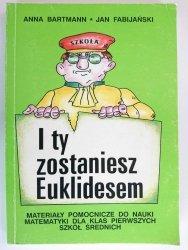 I TY ZOSTANIESZ EUKLIDESEM - Anna Bartman 1993
