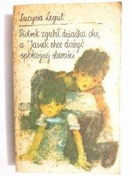 PIOTREK ZGUBIŁ DZIADKA OKO, A JASIEK CHCE DOŻYĆ SPOKOJNEJ STAROŚCI - Lucyna Legut 1986