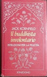 IL BUDDHISTA INVOLONTARIO - Jack Kornfield 1994