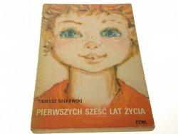 PIERWSZYCH SZEŚĆ LAT ŻYCIA - Tadeusz Gałkowski