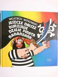 JESZCZE DALSZE BURZLIWE DZIEJE PIRATA RABARBARA - Wojciech Witkowski 2009