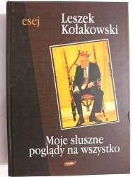 MOJE SŁUSZNE POGLĄDY NA WSZYSTKO - Leszek Kołakowski 1999
