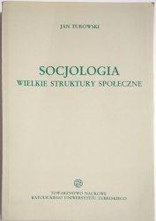 SOCJOLOGIA. WIELKIE STRUKTURY SPOŁECZNE - Jan Turowski 1994