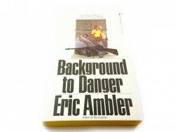 BACKGROUND TO DANGER - Eric Ambler 1973