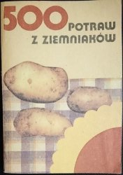 500 POTRAW Z ZIEMNIAKÓW - W. A. Bołotnikowa 1985