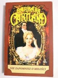 NIE ZAPOMNISZ O MIŁOŚCI - Barbara Cartland 1997