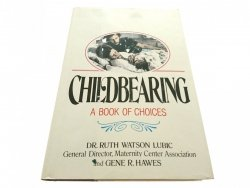 CHILDBEARING A BOOK OF CHOICES - Ruth Watson 1987