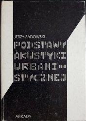 PODSTAWY AKUSTYKI URBANISTYCZNEJ - Jerzy Sadowski