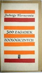 500 ZAGADEK ZOOLOGICZNYCH - Jadwiga Wernerowa 1964