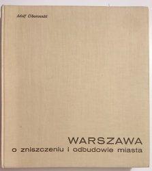 WARSZAWA. O ZNISZCZENIU I ODBUDOWIE MIASTA - Adolf Ciborowski 1964