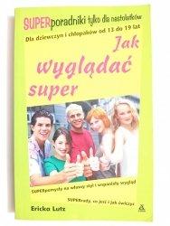 JAK WYGLĄDAĆ SUPER - Ericka Lutz 2002