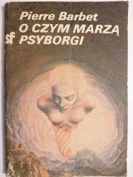 O CZYM MARZĄ PSYBORGI - Pierre Barbet 1985