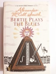 BERTIE PLAYS THE BLUES - Alexander McCall Smith 2011