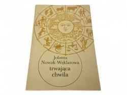 TRWAJĄCA CHWILA - Jolanta Nowak-Węklarowa