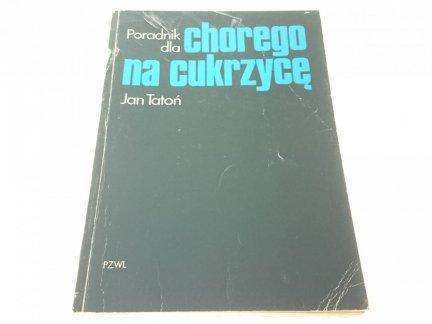 PORADNIK DLA CHOREGO NA CUKRZYCĘ - Jan Tatoń