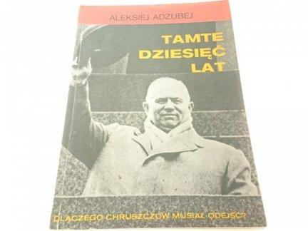 TAMTE DZIESIĘĆ LAT - Aleksiej Adżubej