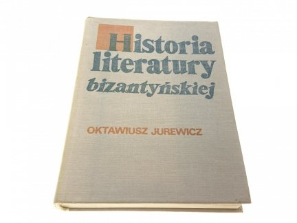 HISTORIA LITERATURY BIZANTYJSKIEJ O. Jurewicz