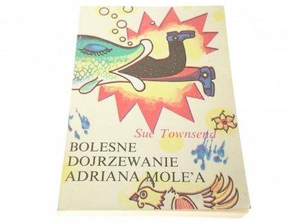 BOLESNE DOJRZEWANIE ADRIANA MOLE'A Sue Towsend