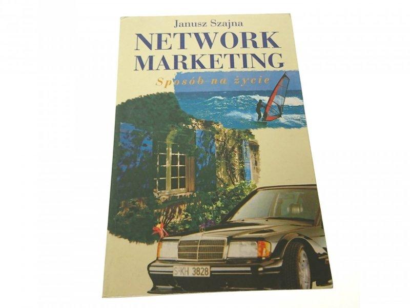 NETWORK MARKETING. SPOSÓB NA ŻYCIE - Szajna 1994