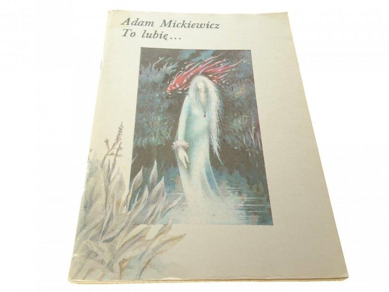TO LUBIĘ - ADAM MICKIEWICZ