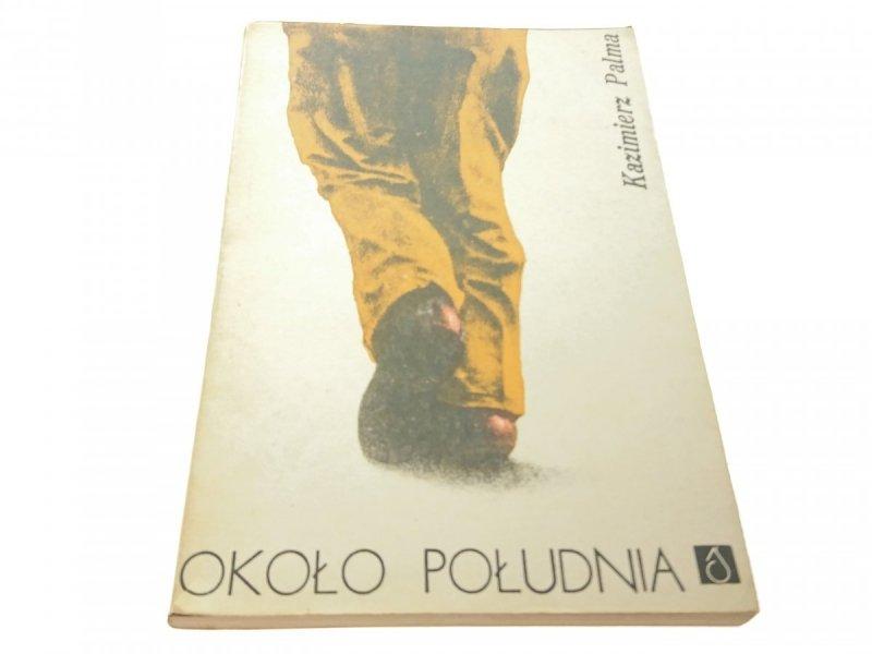 OKOŁO POŁUDNIA - Kazimierz Palma