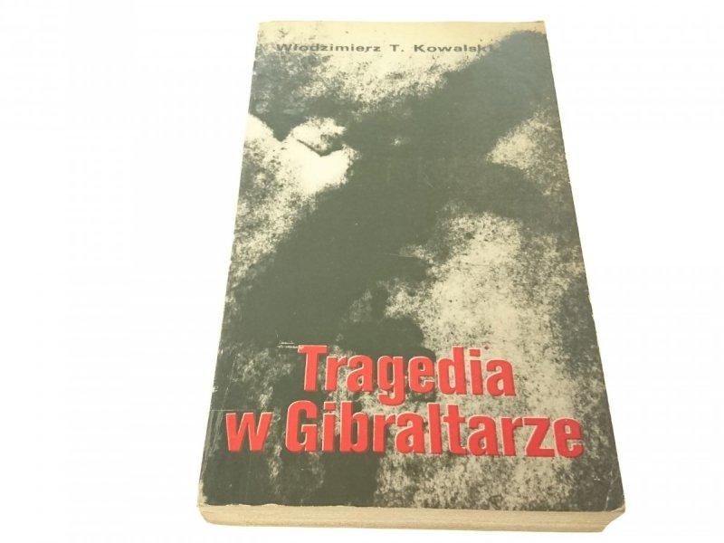 TRAGEDIA W GIBRALTARZE Włodzimierz T Kowalski 1982