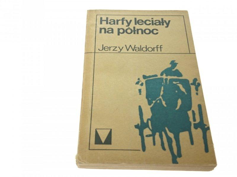 HARFY LECIAŁY NA PÓŁNOC - Jerzy Waldorff